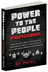 Power to the People Professional: How to Add 100s of Pounds to Your Squat, Bench,and Deadlift with Advanced Russian Techniques Kindle Edition