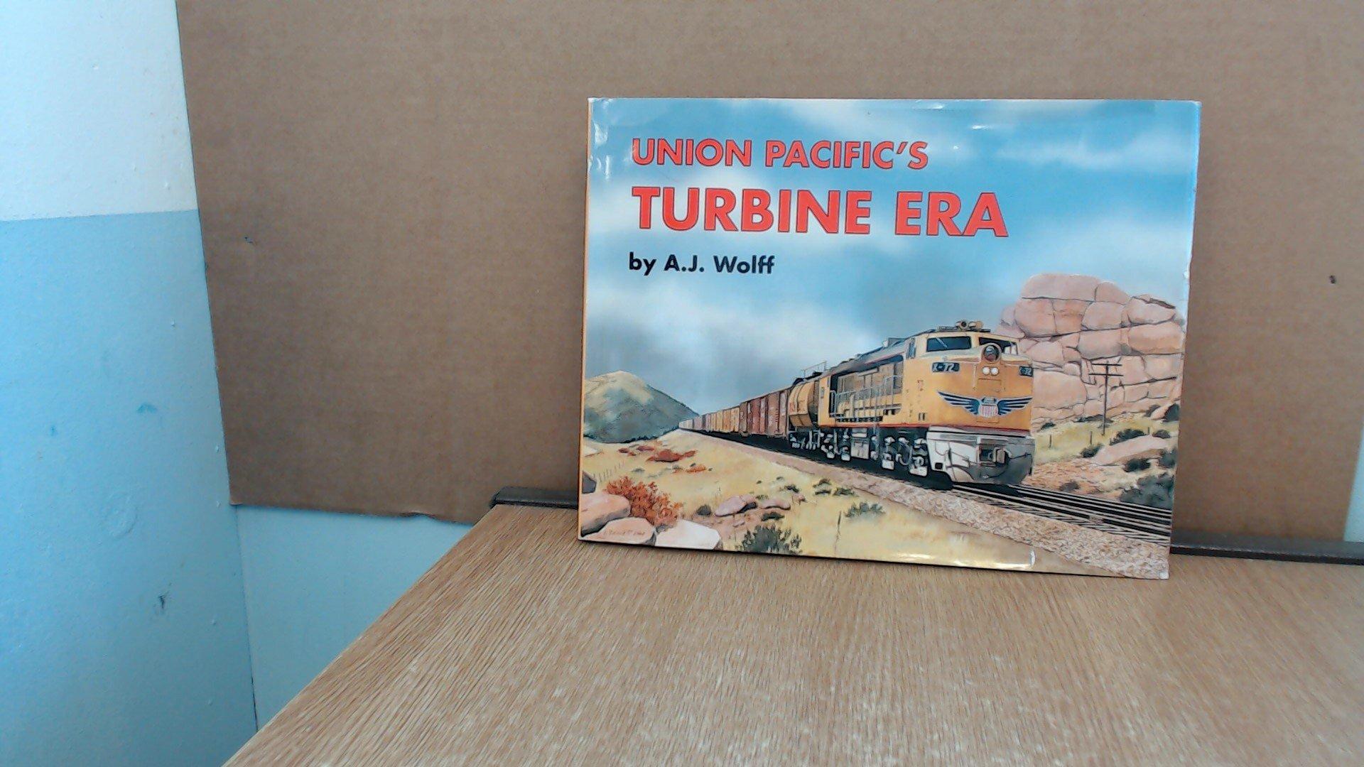 Union Pacific s Turbine Era Wolff A J Amazon
