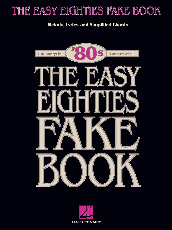 The Easy Eighties Fake Book: 100 Songs in the Key of C
