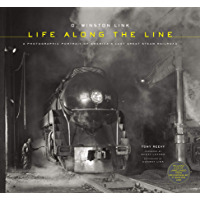 O. Winston Link: Life Along the Line: A Photographic Portrait of America's Last Great Steam Railroad book cover