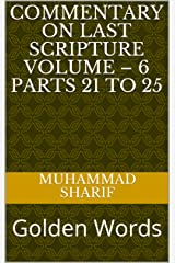 Commentary on Last Scripture Volume – 6 Parts 21 to 25: Golden Words Kindle Edition