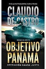 """OBJETIVO """"PANAMÁ"""" / OPERACIÓN CAUSA JUSTA: El día que los Estados Unidos invadió a Panamá / Testimonios INÉDITOS (Relatos e historias verdaderas nº 2) (Spanish Edition) Kindle Edition"""