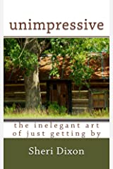 unimpressive- the inelegant art of just getting by Kindle Edition