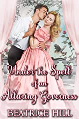 Under the Spell of an Alluring Governess: A Regency Historical Romance Novel Kindle Edition