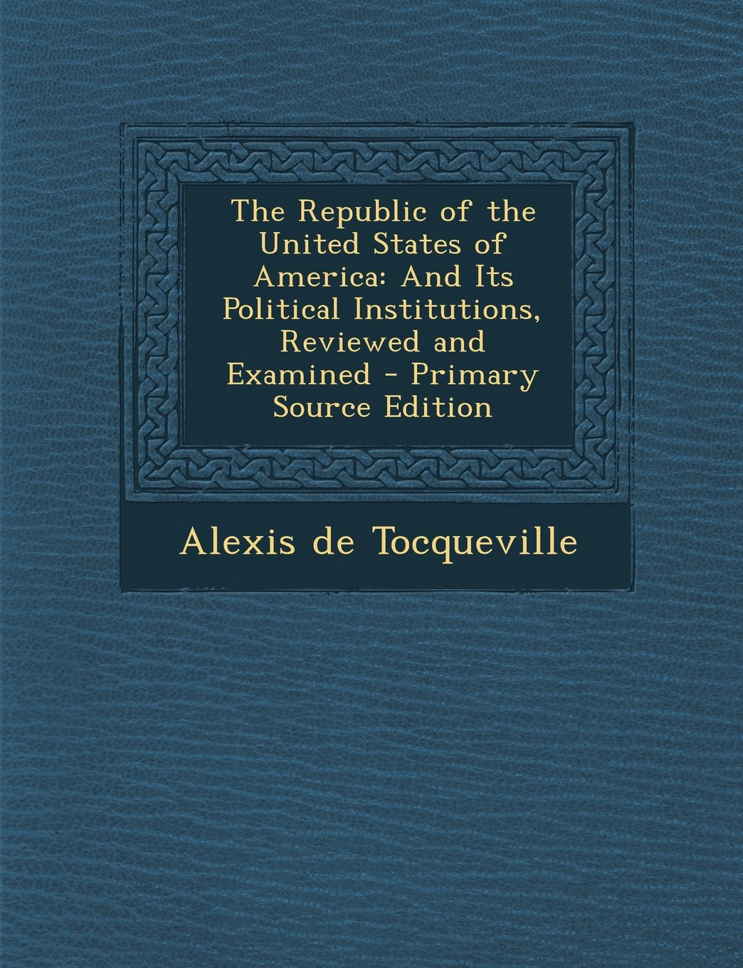 The Republic of the United States of America: And Its Political Institutions, Reviewed and Examined ebook