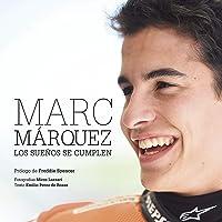 Marc Márquez Rústica: Los Sueños Se Cumplen