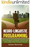 Neuro-Linguistic Programming: Read People And Think Positively And Successfully Using NLP to Kill Negativity…