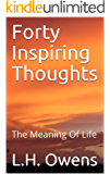 Forty Inspiring Thoughts: The Meaning Of Life