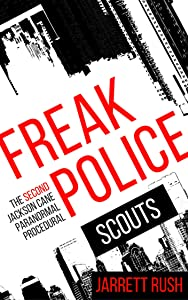 Freak Police: Scouts (A paranormal procedural) (The Jackson Cane Adventures Book 2)