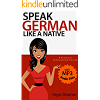 Speak German like a Native (with MP3 Audio Files): A Practical Conversation Course (Learn German Book 1) (English Edition)