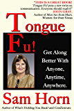 Tongue Fu!®: Get Along Better With Anyone, Anytime, Anywhere