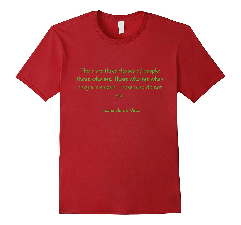 Three types of people Leonardo da Vinci quote t shirt-T-Shirt