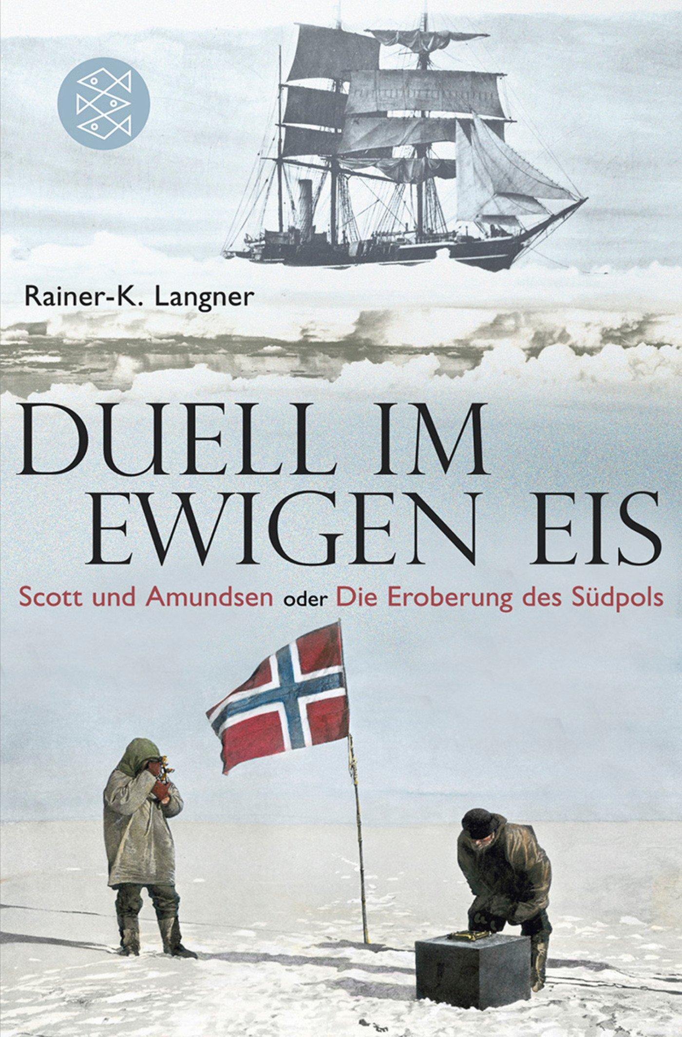 Duell im ewigen Eis: Scott und Amundsen oder Die Eroberung des Südpols Taschenbuch – 11. November 2011 Rainer-K. Langner FISCHER Taschenbuch 3596192560 Geografie