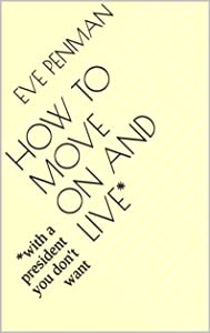 How to Move On and Live*: *with a president you don't want