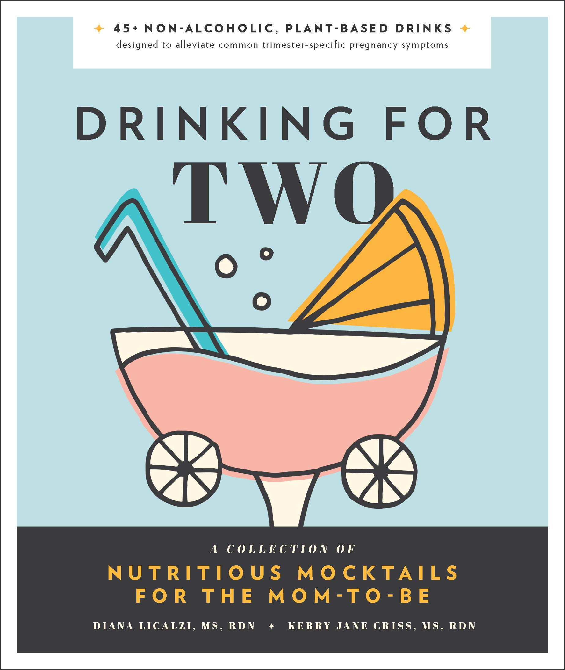Drinking for Two: Nutritious Mocktails for the Mom-To-Be by Blue Star Press