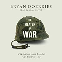 The Theatre of War: What Ancient Greek Tragedies Can Teach Us Today