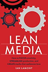 Lean Media: How to focus creativity, streamline production, and create media that audiences love Kindle Edition
