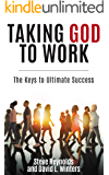 Taking God to Work: The Keys to Ultimate Success (English Edition)