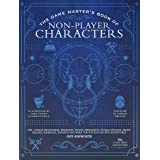 The Game Master's Book of Non-Player Characters: 500+ unique bartenders, brawlers, mages, merchants, royals, rogues, sages, s