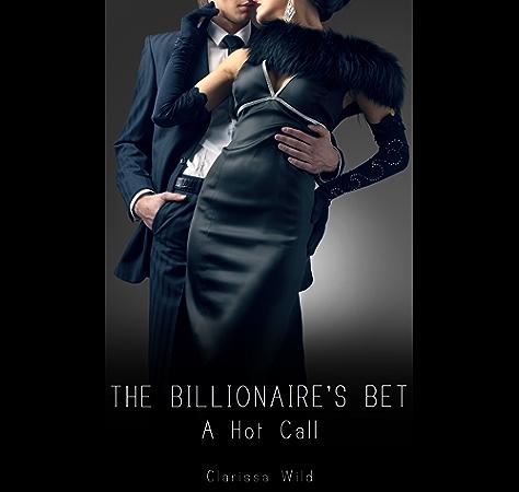 The Billionaire S Bet 2 A Hot Call Kindle Edition By Wild Clarissa Literature Fiction Kindle Ebooks Amazon Com