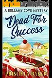 Dead for Success (A Bellamy Cove Mystery)