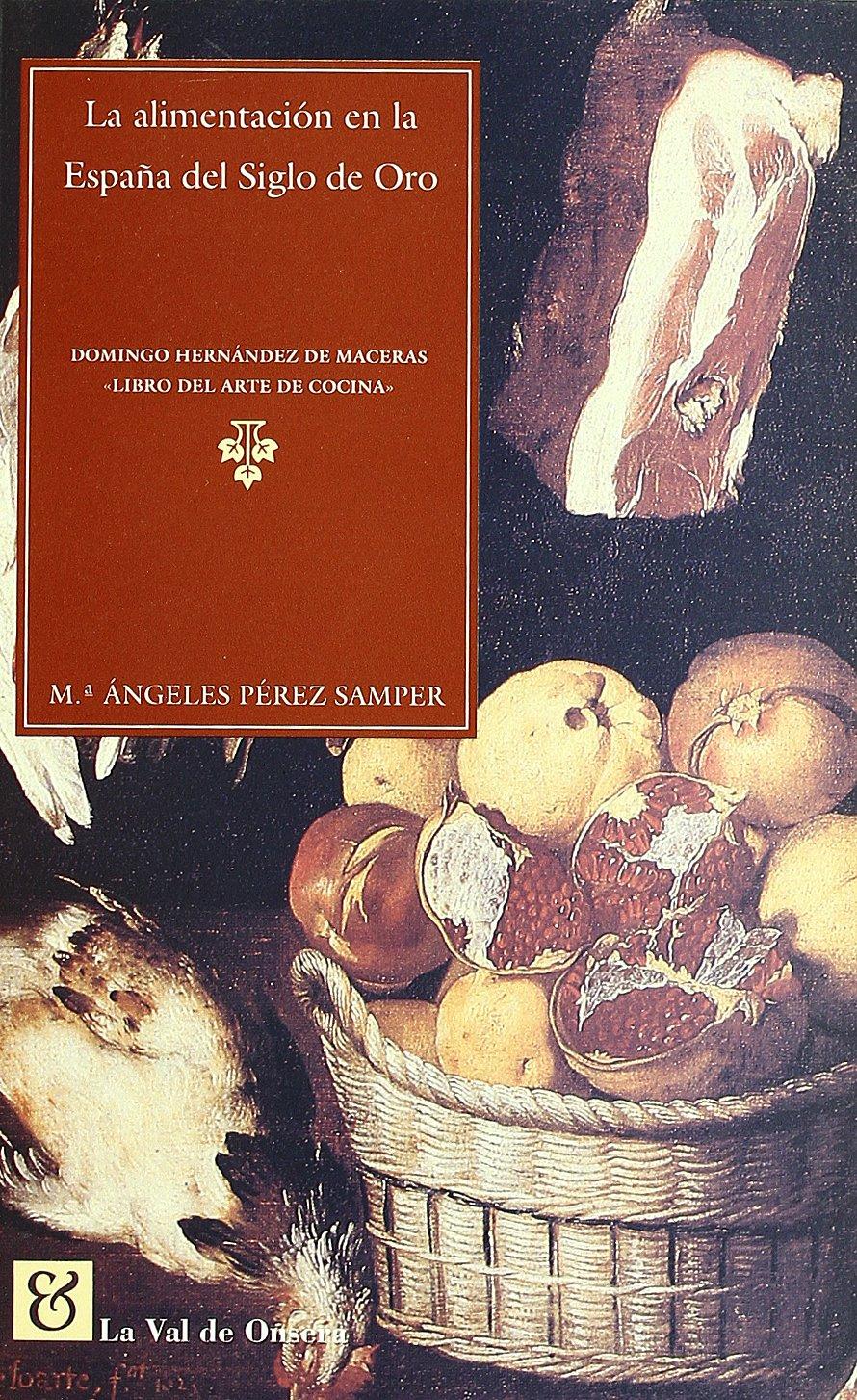 La alimentación en la España del siglo de oro : Domingo Hernández ...