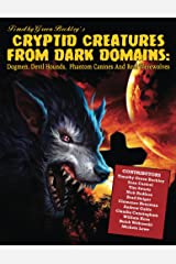Cryptid Creatures From Dark Domains: Dogmen, Devil Hounds, Phantom Canines And Real Werewolves Kindle Edition