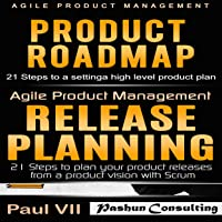 Agile Product Management: Product Roadmap: 21 Steps & Release Planning 21 Steps