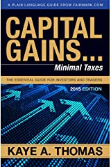 Capital Gains, Minimal Taxes: The Essential Guide for Investors and Traders Kindle Edition