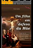 Um filho em defesa da Mãe: o que um ex-pastor protestante descobriu sobre a Virgem Maria na Bíblia (Defesa Bíblica Livro 1)
