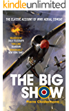 The Big Show: The Classic Account of WWII Aerial Combat