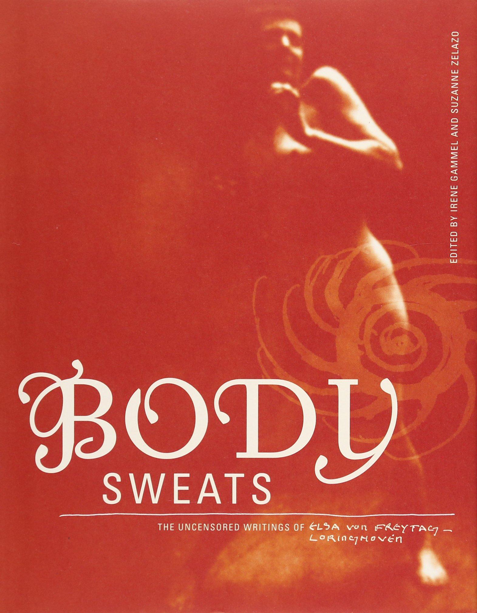 Body Sweats: The Uncensored Writings of Elsa von Freytag-Loringhoven (The MIT Press) pdf epub