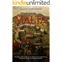 The Great Siege of Malta: The History of the Battle for the Mediterranean Island Between the Ottoman Empire and Knights…
