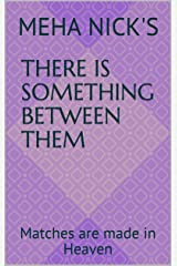 There is Something between Them: Matches are made in Heaven (Story Book 1) Kindle Edition