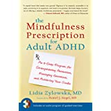 The Mindfulness Prescription for Adult ADHD: An 8-Step Program for Strengthening Attention, Managing Emotions, and Achieving