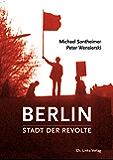 Berlin – Stadt der Revolte (Politik & Zeitgeschichte) (German Edition)