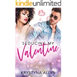 Seducing My Valentine (Sexy Romantic Standalone Book 3)