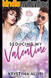 Seducing My Valentine (Sexy Romantic Standalone Book 3)