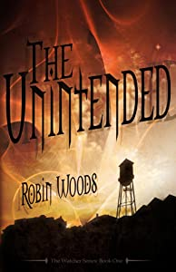 The Unintended (2nd Edition) (The Watcher Series: Book One 1)