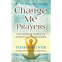 Change Me Prayers: The Hidden Power of Spiritual Surrender (English Edition)