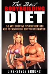 BODYBUILDING: The Best BODYBUILDING DIET - The Most Effective Tips And Tricks You Need To Know For The Body You Ever Wanted: (bodybuilding, bodybuilding ... bodyweight train, bodybuilding nutrition) Kindle Edition