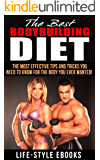 BODYBUILDING: The Best BODYBUILDING DIET - The Most Effective Tips And Tricks You Need To Know For The Body You Ever Wanted: (bodybuilding, bodybuilding ... bodyweight train, bodybuilding nutrition)