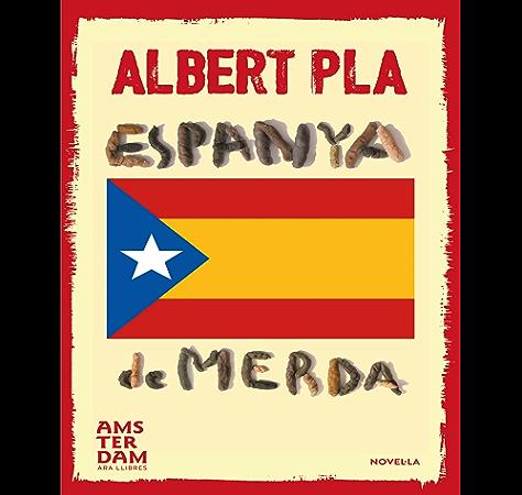 Espanya de merda (NOVEL-LA) (Catalan Edition) eBook: Pla, Albert: Amazon.es: Tienda Kindle