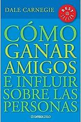 Cómo ganar amigos e influir sobre las personas (Spanish Edition) Kindle Edition