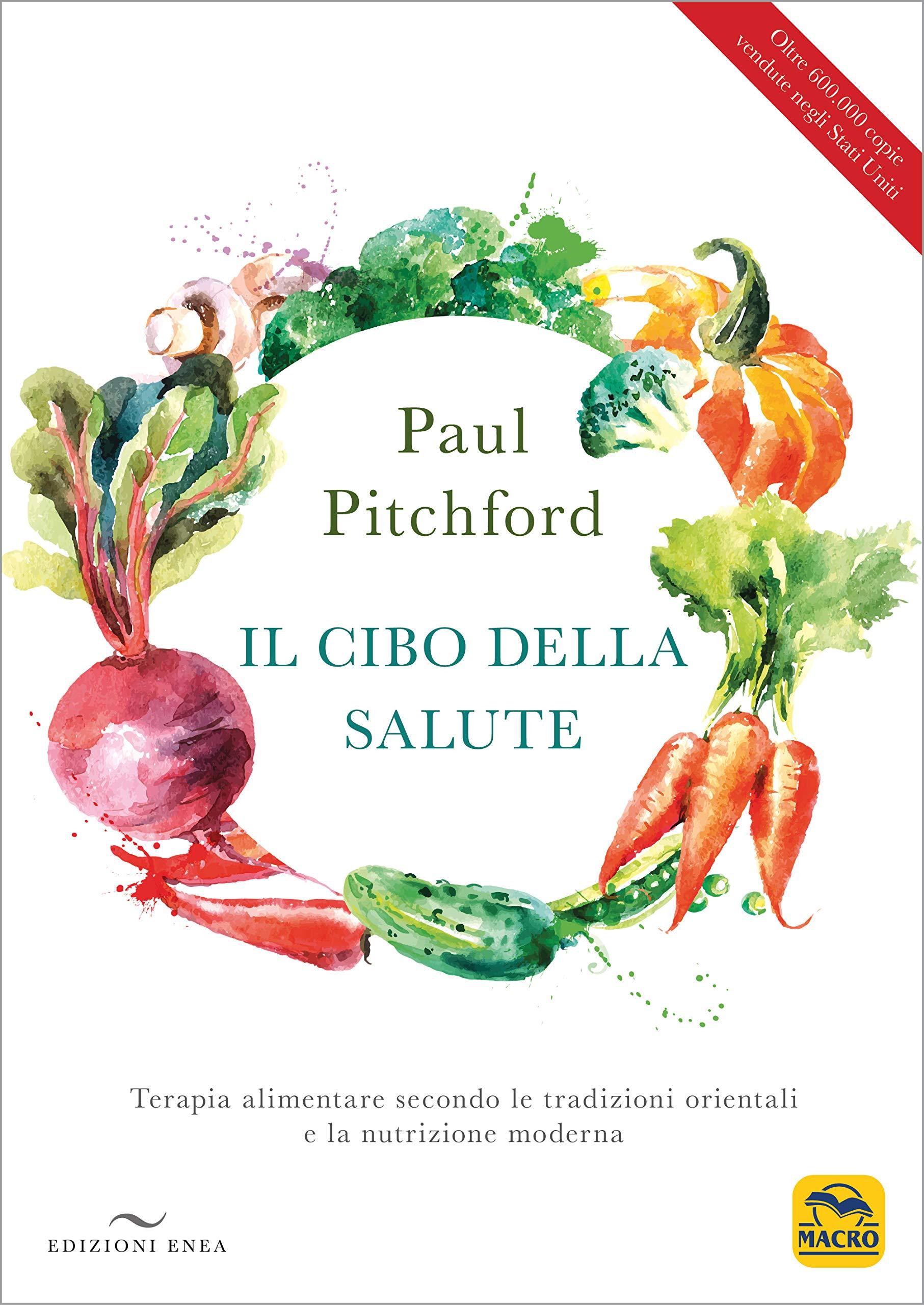 Il Cibo Della Salute Terapia Alimentare Secondo Le Tradizioni Orientali E La Nutrizione Moderna Amazon It Pitchford Paul Libri