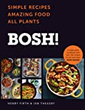 BOSH!: Simple Recipes. Amazing Food. All Plants. The most anticipated vegan cookbook of 2018