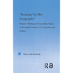 Keeping up Her Geography: Women's Writing and Geocultural Space in Early Twentieth-Century U.S. Literature and Culture…