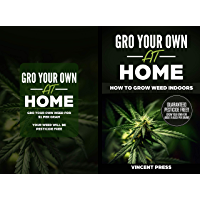 GRO Your Own at Home - How to Grow Weed Indoors: Grow Pesticide FREE Marijuana For Only $1 Per Gram (English Edition)