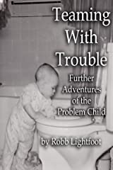 Teaming With Trouble: Further Adventures of a Problem Child Kindle Edition