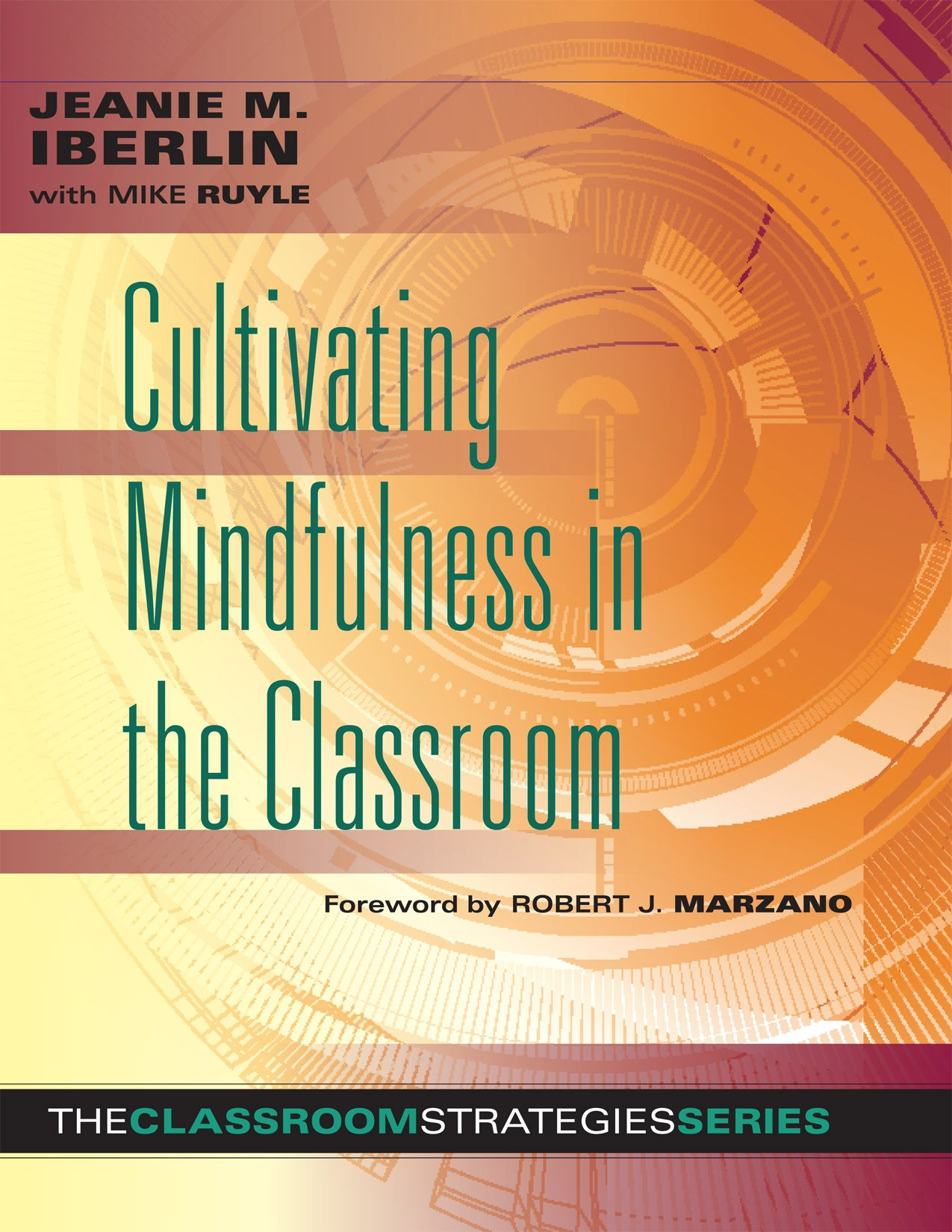 Cultivating Mindfulness in the Classroom -effective, low-cost way for educators to help students manage stress (The Classroom Strategies) pdf